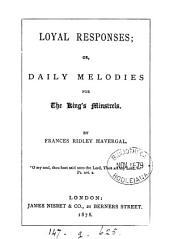 Loyal responses; or, Daily melodies for the King's minstrels [hymns].