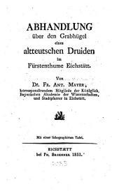 Abhandlung über den Grabhügel eines altteutschen Druiden im Fürstenthume Eichstätt: mit einer lithographirten Tafel