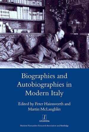 Biographies and Autobiographies in Modern Italy: a Festschrift for John Woodhouse