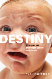 Destiny: Who You are and what You're Here to Do