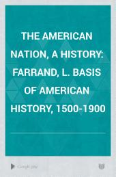 The American Nation: a History: Farrand, L. Basis of American history, 1500-1900