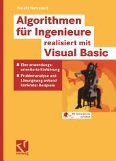 Algorithmen für Ingenieure - realisiert mit Visual Basic: Eine anwendungsorientierte Einführung - Problemanalyse und Lösungsweg anhand konkreter Beispiele