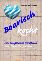 Boarisch kocht: Ein weißblaues Kochbuch aus Omas Rezeptkiste