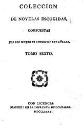 Coleccio̲n de novelas escogidas compuestas por los mejores ingenios espan̲oles: Volumen 6