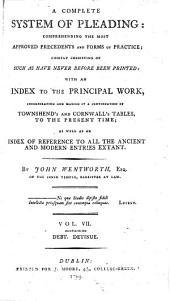 A Complete System of Pleading: Comprehending the Most Approved Precedents and Forms of Practice; ... With an Index ... Incorporating and Making it a Continuation of Townshend's and Cornwall's Tables, ... By John Wentworth, ...