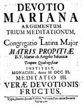 Devotio Mariana Argumentum Trium Meditationum: Meditatio III. Verae Devotionis Fructus. 3