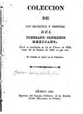 Coleccion de los decretos y ordenes del soberano Congreso mexicano: desde su instalacion en 24. de febrero de 1822, hasta 30. de octubre de 1823, en que cesó. Se imprime de orden de su soberania