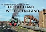 Industrial Locomotives & Railways of the South and West of England