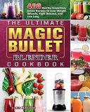The Ultimate Magic Bullet Blender Cookbook