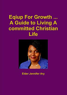 Eqiup For Growth     A Guide to Living A committed Christian Life PDF