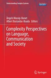 Complexity Perspectives On Language Communication And Society Book PDF