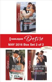 Harlequin Desire May 2016 - Box Set 2 of 2: Secret Baby Scandal\In Pursuit of His Wife\His Seduction Game Plan