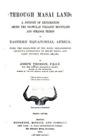 Through Masai Land: A Journey of Exploration Among the Snowclad Volcanic Mountains and Strange Tribes of Eastern Equatorial Africa. Being the Narrative of the Royal Geographical Society's Expedition to Mount Kenia and Lake Victoria N Yanza, 1883-1884