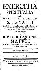 Exercitia spiritualia ad mentem et normam S. Ignatii ... Ex Italo idiomate in latinum translata ab alio sacerdote (etc.)
