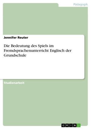 Die Bedeutung des Spiels im Fremdsprachenunterricht Englisch der Grundschule PDF