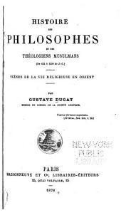 Histoire des philosophes et des théologiens musulmans: (de 632 à 1258 de J.-C.) Scènes de la vie religieuse en Orient