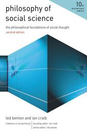 Philosophy of Social Science: The Philosophical Foundations of Social Thought, Edition 2