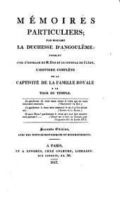 Mémoires particuliers: formant avec l'ouvrage de M. Hue et le journal de Cléry l'histoire complète de la captivité de la famille royale à la tour du Temple
