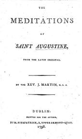 The Meditations of Saint Augustine, from the Latin Original. By the Rev. J. Martin