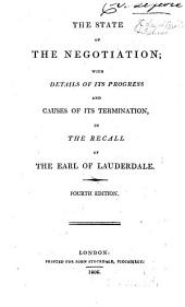The State of the Negotiation [between Great Britain and France] with Details of Its Progress and Causes of Its Termination, in the Recall of the Earl of Lauderdale. [By the Right Hon. C. J. Fox.] Fourth Edition