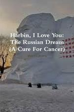 Harbin, I Love You: The Russian Dream (A Cure For Cancer)