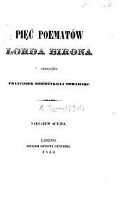 Pięć poematów Lorda Birona przełożył Franciszek Dzierżykraj Morawski. [Manfred, Mazeppa, The Siege of Corinth, Parisina, The Prisoner of Chillon.]