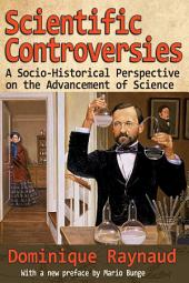Scientific Controversies: A Socio-Historical Perspective on the Advancement of Science