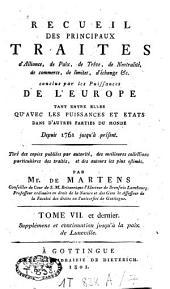 Recueil de traités d'alliance, de paix, de trêve, de neutralité, de commerce, de limites, d'échange etc. et plusieurs autres actes servant à la connaissance de relations étrangères des puissances et Etats de l'Europe [...]: depuis 1761 jusqu'à présent, Volume7