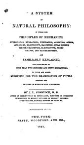 A System of Natural Philosophy: In which the Principles of Mechanics, Hydrostatics, Hydraulics, Pneumatics, Acoustics, Optics, Astronomy, Electricity, Magnetism, Steam Engine, Electro-magnetism, Electrotype, Photography, and Daguerreotype, are Familiarly Explained, and Illustrated by More Than Two Hundred and Fifty Engravings : to which are Added Questions for the Examination of Pupils : Designed for the Use of Schools and Academies