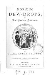 Morning Dew-drops, Or, The Juvenile Abstainer