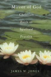 The Mirror of God: Christian Faith as Spiritual Practice--Lessons from Buddhism and Psychotherapy
