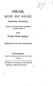 Oscar, hijo de Osian: tragedia francesa, puesta en verso castellano, y acomodada a nuestro teatro