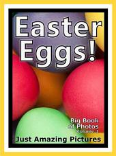 Just Easter Eggs! vol. 1: Big Book of Photographs & Easter Bunny Egg Pictures
