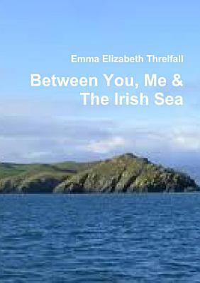 Between You  Me   The Irish Sea