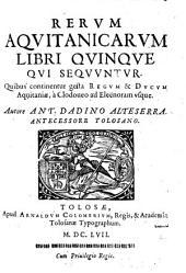 Res Aquitanicae: Quibus continentur gesta regum & ducum Aquitaniae, a Clodoueo ad Eleënoram usque, Volume 2