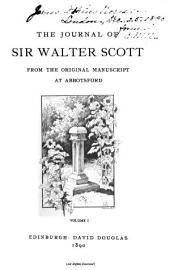 The Journal of Sir Walter Scott: From the Original Manuscript at Abbotsford, Volume 1