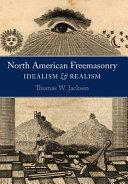 North American Freemasonry  Idealism and Realism PDF