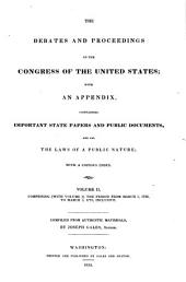 The Debates and Proceedings in the Congress of the United States: With an Appendix, Containing Important State Papers and Public Documents, and All the Laws of a Public Nature; with a Copious Index ... [First To] Eighteenth Congress.--first Session: Comprising the Period from [March 3, 1789] to May 27, 1824, Inclusive. Comp. from Authentic Materials, Volume 2