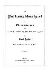 Das Passionsschauspiel in Oberammergau und seine Bedeutung für die neue Zeit ... Mit Illustrationen von F. Pecht
