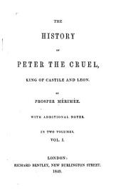 The history of Peter the Cruel, king of Castile and Leon: Volume 1
