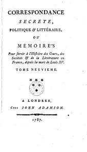 Correspondance secrete, politique & littéraire, ou mémoires pour servir à l'histoire des cours, des sociétés & de la littérature en France, depuis la mort de Louis XV: Volume 9