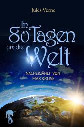 In 80 Tagen um die Welt: Nacherzählt von Max Kruse