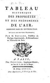 Tableau historique des propriétés et des phénomènes de l'air, considéré dans ses différens états et sous ses divers rapports; par m. Rouland, professeur de physique expérimantale, ..