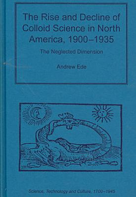 The Rise And Decline Of Colloid Science In North America 1900 1935