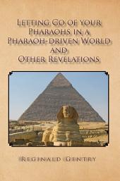 Letting Go of your Pharaohs in a Pharaoh-driven World and Other Revelations