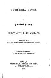 Cathedra Petri: Books I & II. From the first to the close of the fifth century