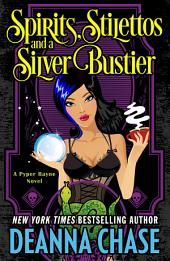 Spirits, Stilettos, and a Silver Bustier: Pyper Rayne Series, Book 1