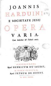 Joannis Harduini ... Opera varia: cum indicibus et tabulis aeneis