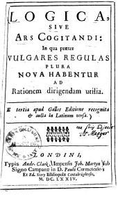 Logica, sive ars cogitandi: in quo praeter vulgares regulas plura nova habentur ad rationem dirigendam utilia