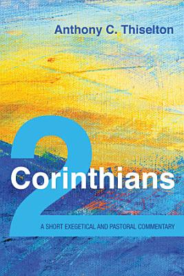 2 Corinthians  A Short Exegetical and Pastoral Commentary PDF